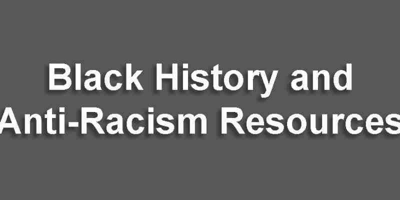 Black History and Anti-Racism Resources